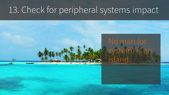 13. Check for peripheral systems impact
