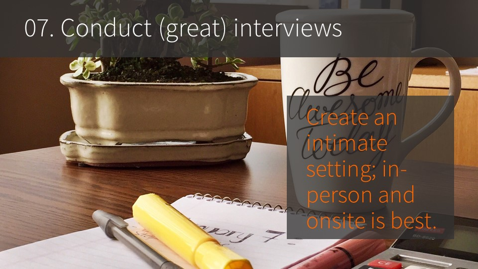 07. Conduct great interviews